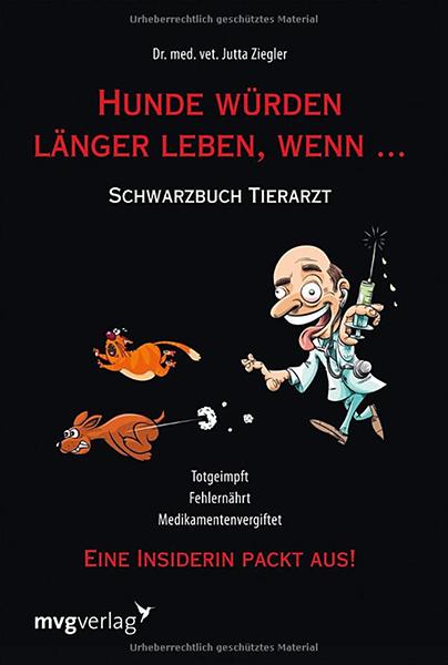 Hunde würden länger leben, wenn ...: Schwarzbuch Tierarzt
